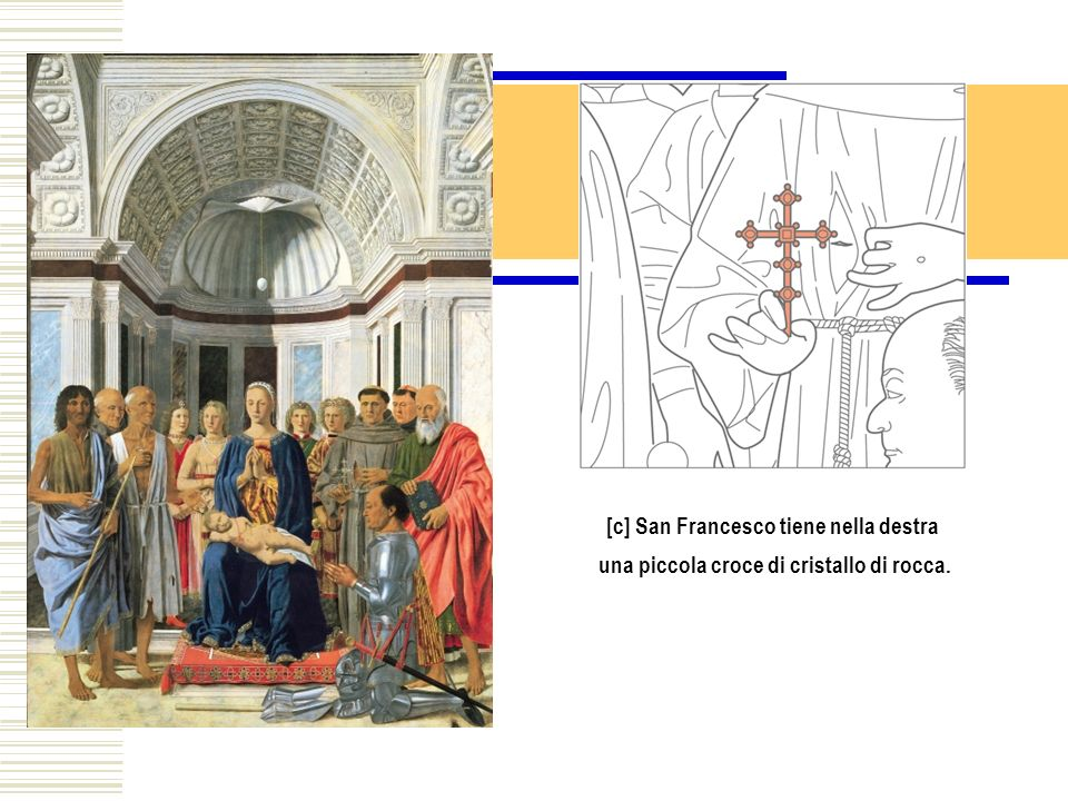 [c] San Francesco tiene nella destra